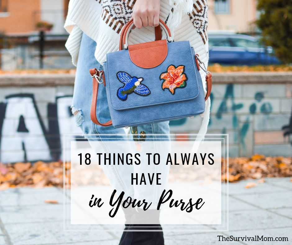 18 Things to Always Have in Your Purse via The Survival Mom