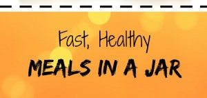 Fast, Healthy Meals in a Jar