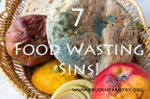 7 Food Wasting Sins!  Confessions from a former food waster