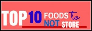 The Top 10 Foods to NOT Store!
