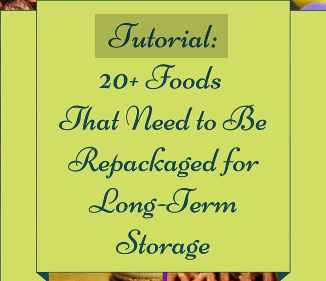20+ Foods that must be re-packaged for long-term storage and how to repackage them