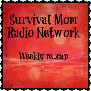 Survival Mom Radio Network re-cap