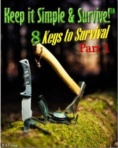 Keep it Simple and Survive!™: 8 Keys to Outdoor Survival, Part 1