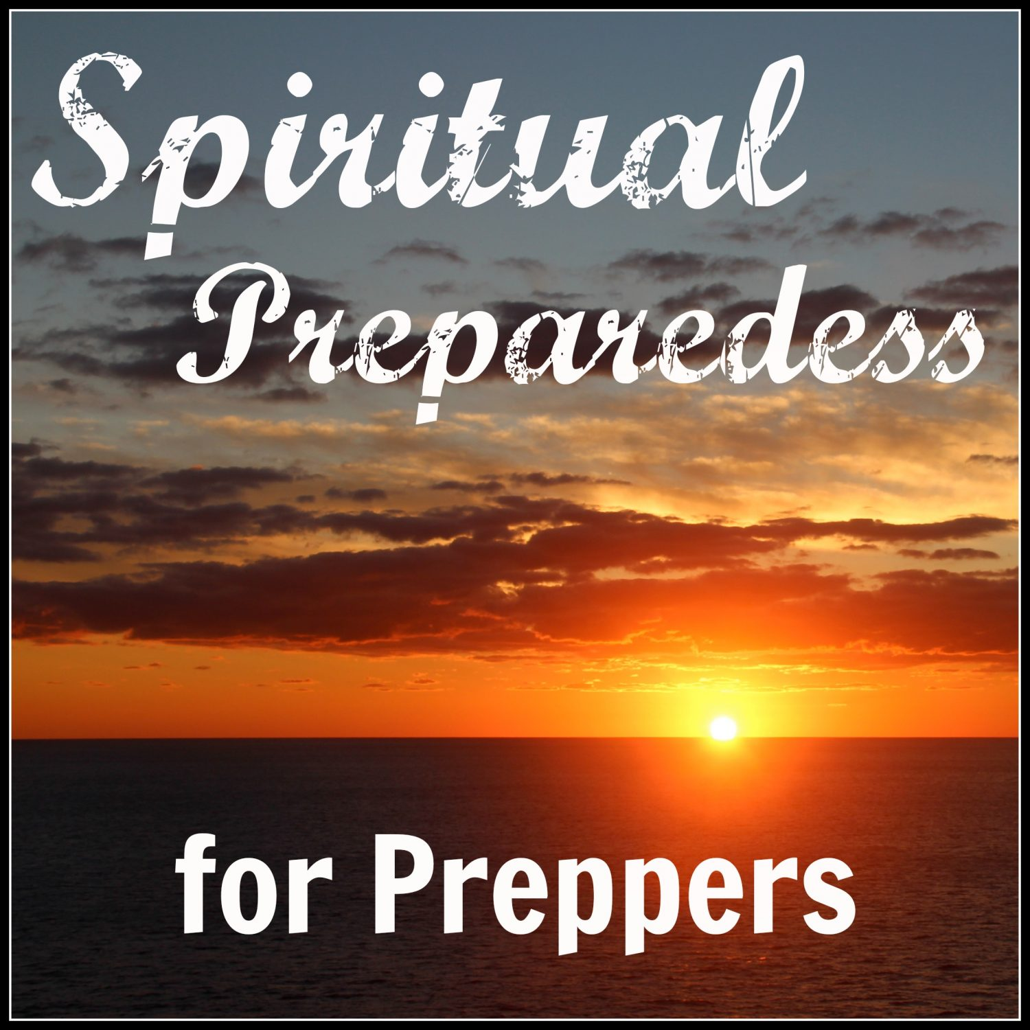Spirtual Preparedness for Preppers