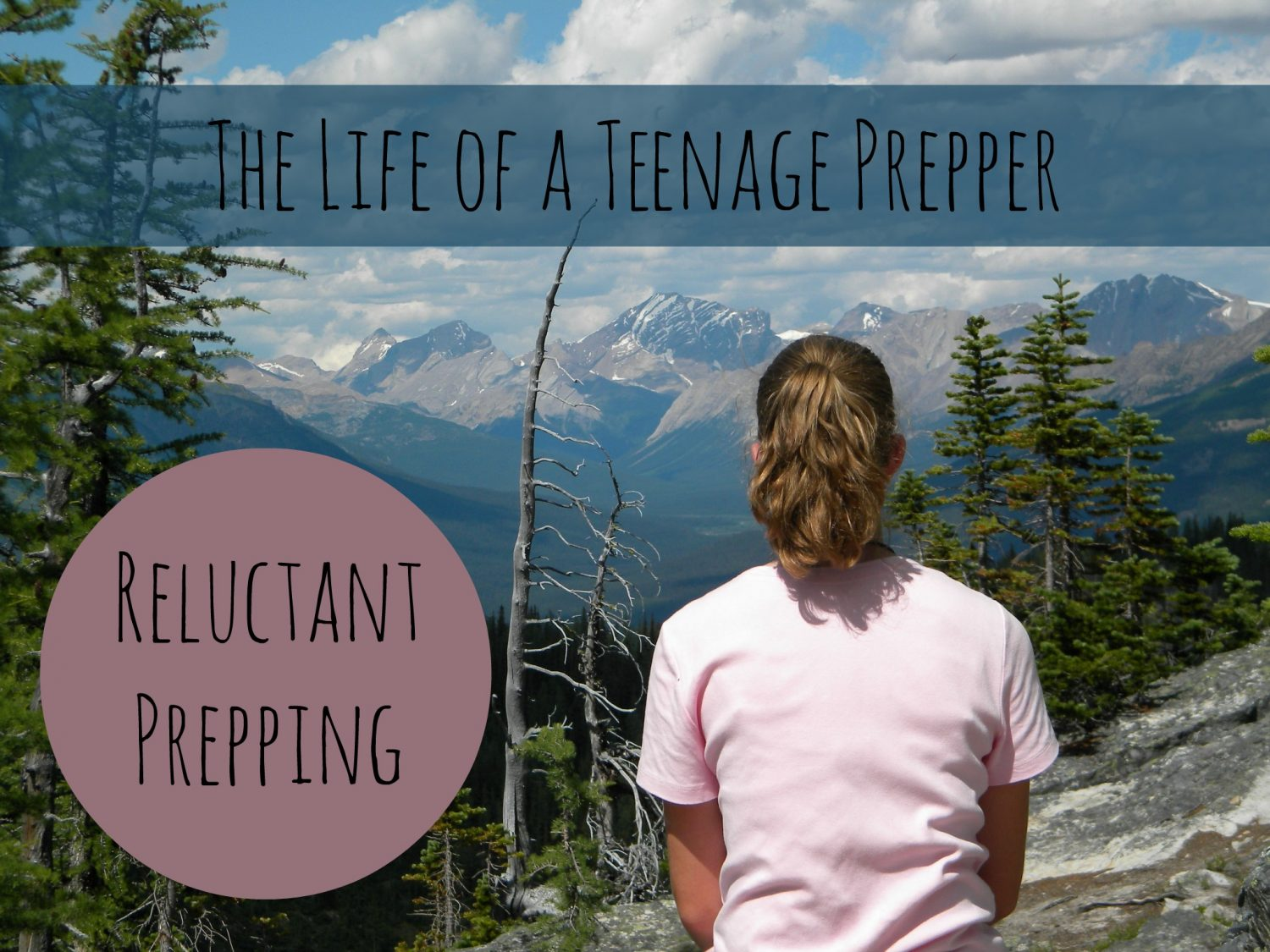 The Life of a Teenage Prepper: Reluctant Prepping