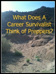 What Does A Career Survivalist Think of Preppers