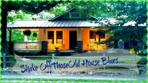 Shake Off Those Old House Blues