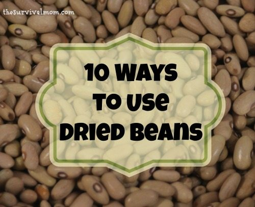 10 Ways to Use Dried Beans - The Survival Mom