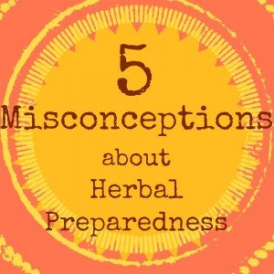 Five Misconceptions About Herbal Preparedness