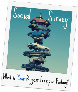 Social Survey: What is Your Biggest Prepper Failing?
