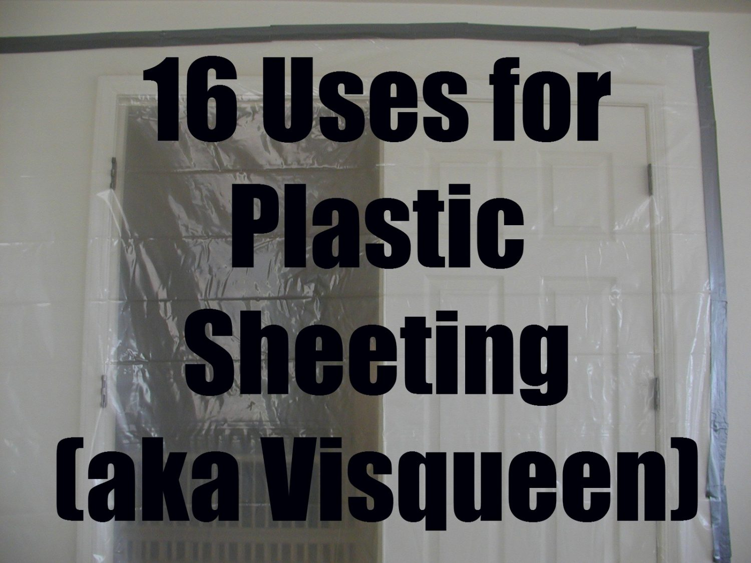 16 Uses For Plastic Sheeting Aka Visqueen Survival Mom