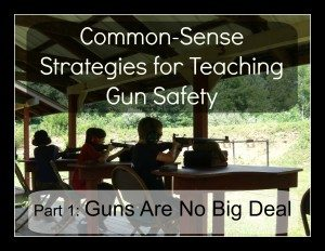 Common-Sense Strategies for Teaching Gun Safety: A Gun is No Big Deal