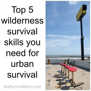 Top 5 wilderness survival skills you need for urban survival