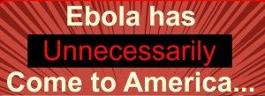 Ebola Has Unnecessarily Come to America…And I Am Livid!