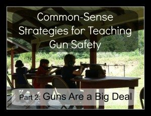 Common Sense Strategies for Teaching Gun Safety: Guns Are a Big Deal