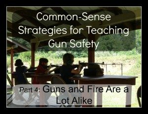Common-Sense Strategies for Teaching Gun Safety: Guns and fire are a lot alike
