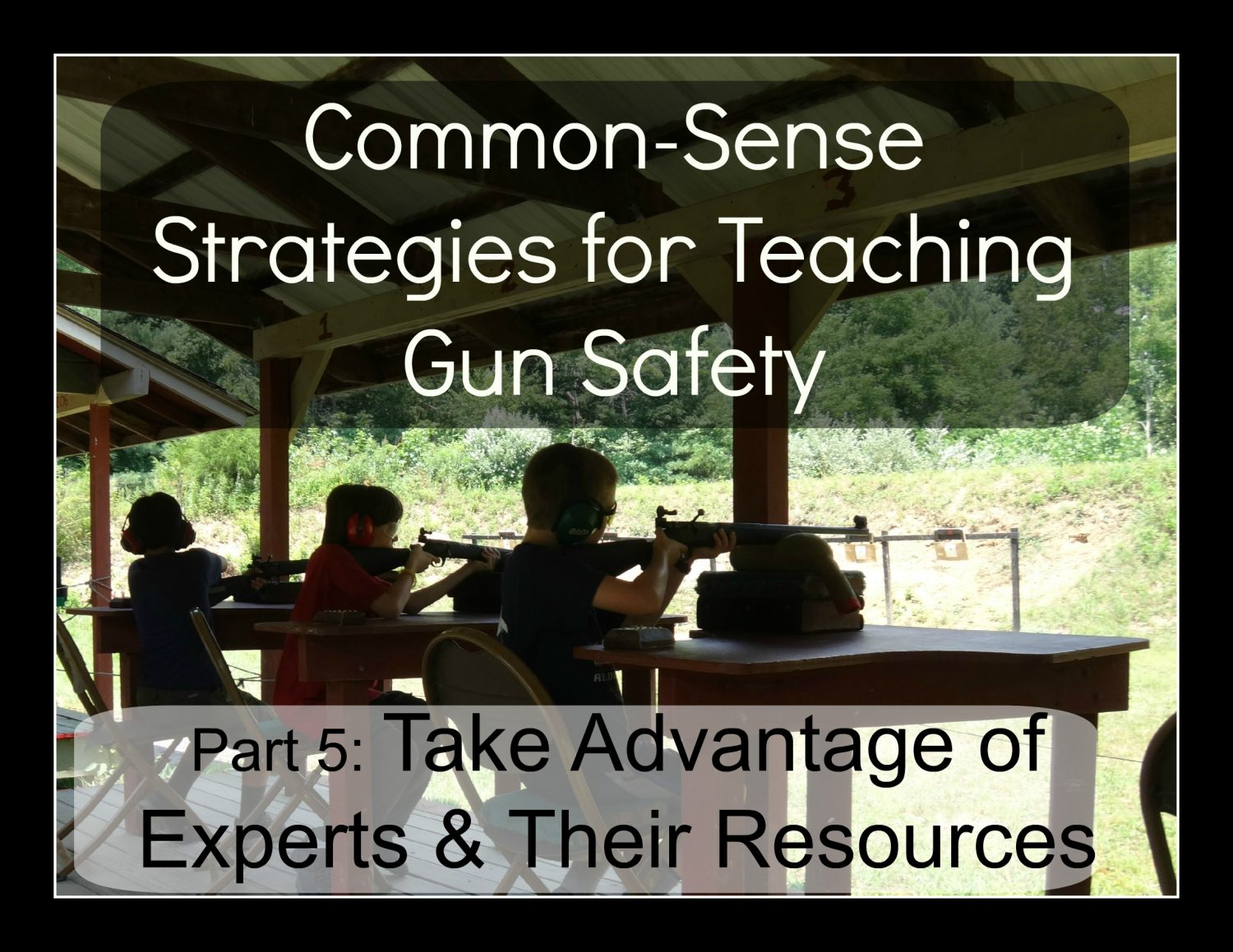 Common Sense Strategies for Teaching Gun Safety: Take Advantage of Experts & Their Resources