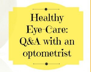 Healthy Eye Care: Q & A With an Optometrist