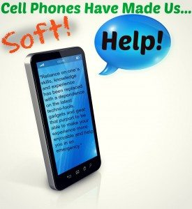Cell Phones Have Made Us Soft!
