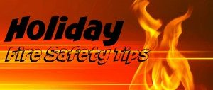 Holiday Fire Safety: Tips for the season and beyond