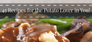 45 Recipes For the Potato Lover in You!