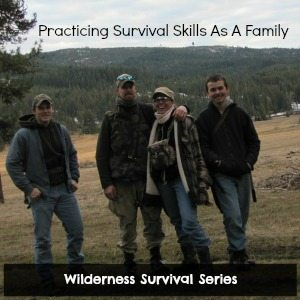 Wilderness Survival Series:  Practicing Survival Skills As A Family