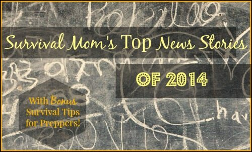 Survival Mom's Top News Stories of 2014 | via www.TheSurvivalMom.com