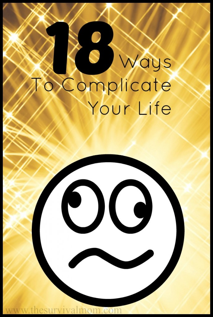 18 Ways to Complicate Your Life, Funny, via The Survival Mom