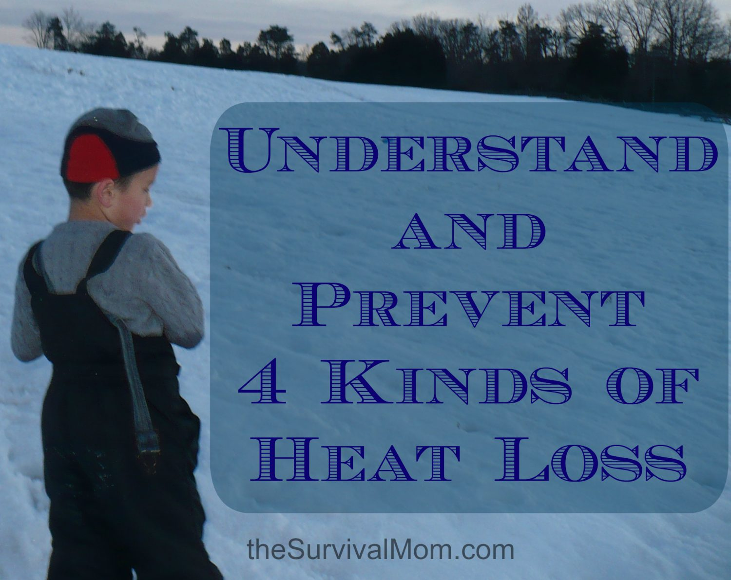 Do you know how to prevent heat loss? Do you know how to combat the four most common kinds? Do your KIDS know? If not, learn more in this post! | via www.TheSurvivalMom.com