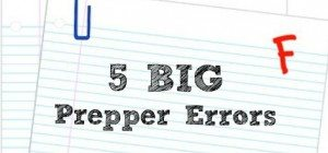5 Prepper Errors That Make You Look Dumb
