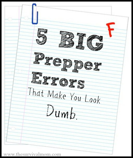 Being Prepared is important - but don't make these 5 prepper errors or you risk looking dumb!   via www.TheSurvivalMom.com