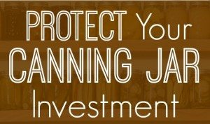 Protect your canning jar investment