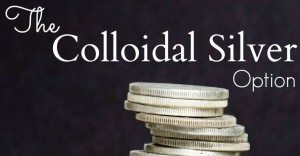 The Colloidal Silver Option for Your Best Health