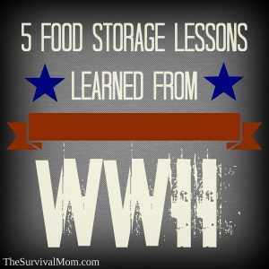 5 #foodstorage lessons learned from WWII. | www.TheSurvivalMom.com