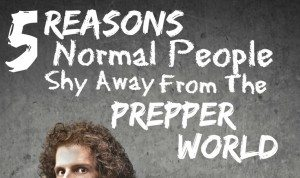 5 Reasons Why Normal People Shy Away From the Prepper World