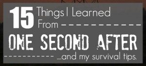 15 Things I learned from One Second After & My Survival Tips