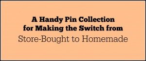 A Handy Pin Collection for Making the Switch from Store-Bought to Homemade