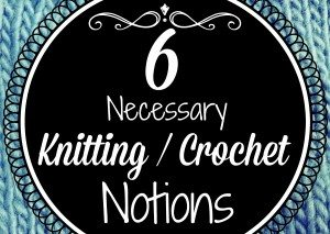 Helpful notions for knitting and crochet. www.TheSurvivalMom.com