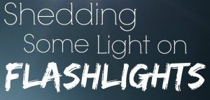 Shedding some light on flashlights