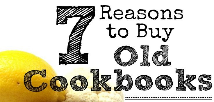 7 Reasons to Buy Old Cookbooks - Survival Mom