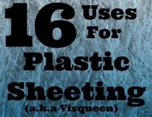 16 Uses for Plastic Sheeting (aka Visqueen)