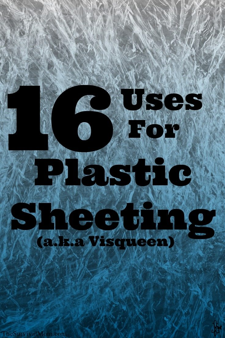 Uses for plastic sheeting, aka visqueen.