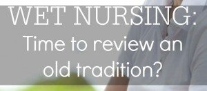 Wet Nursing: Time to review an old tradition?
