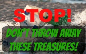 STOP! Don't Throw Away These Treasures!