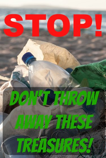 Stop! Don't Throw Away These Treasures! Turn Your Trash Into Treasures.