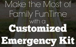 Make the Most of Family Fun Time With a Customized Emergency Kit