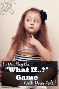 Do you play the 'What if …' game with your kids?