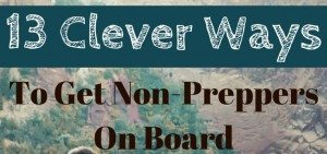 13 Clever Ways to Get Non-Preppers On Board