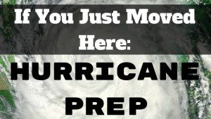 If You Just Moved Here: Hurricane Preparation