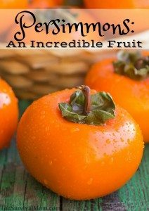 Persimmons: An Incredible Fruit!